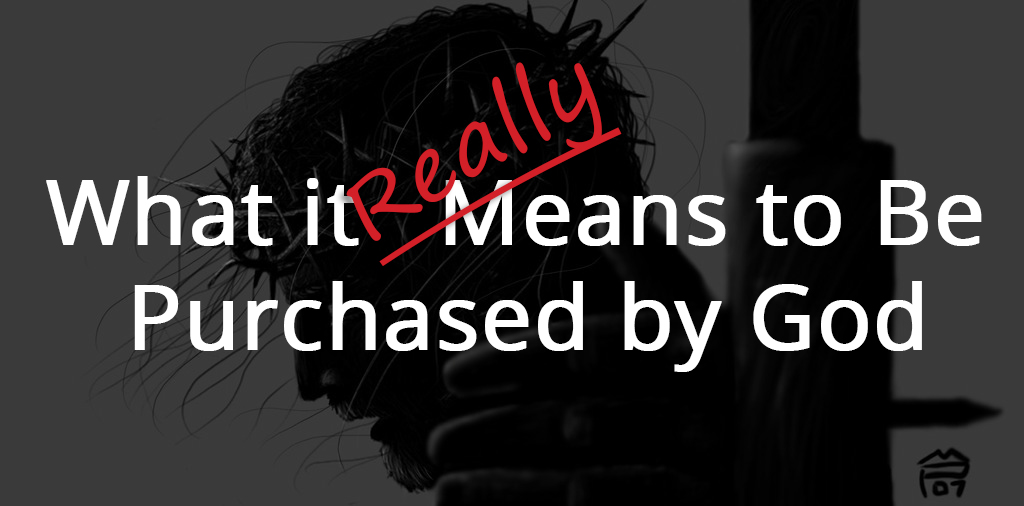 What it REALLY Means to Be Purchased by God