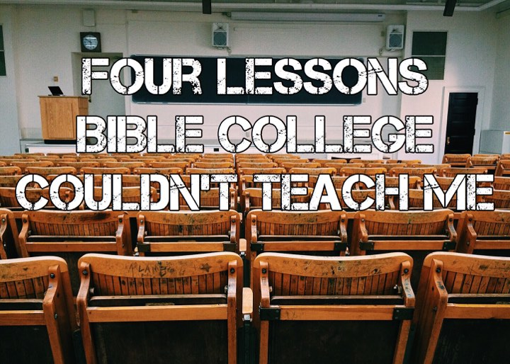 Four Lessons Bible College Couldn't Teach Me